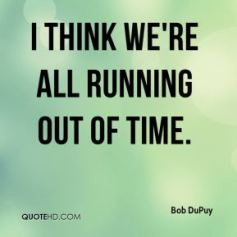 bob-dupuy-quote-i-think-were-all-running-out-of-time